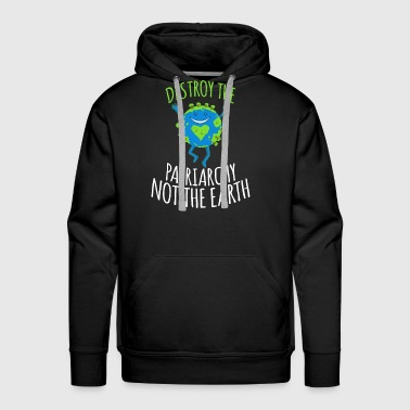 Destroy The Patriarchy Not The Earth - Men's Premium Hoodie