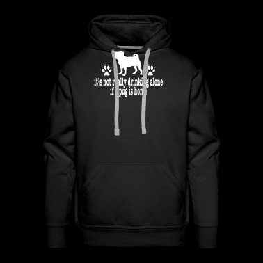 Pug Shirt Drinking Alone Dog Lover Shirt - Men's Premium Hoodie