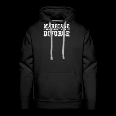 Divorce Shirt Women Men Marriage Funny Leading Cause Of Divorce Shirt - Men's Premium Hoodie