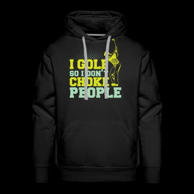 I golf so I don't choke - Men's Premium Hoodie