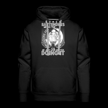 Woman Bartenders We Do The Same Job T Shirt - Men's Premium Hoodie