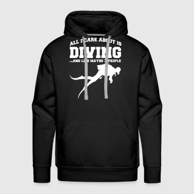 All I care about is diving! - Men's Premium Hoodie