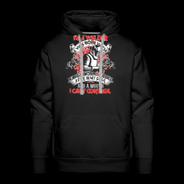 Welder I Was Born With My Fire In My Soul T Shirt - Men's Premium Hoodie