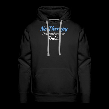 No Therapy I just Need to Go to dubai white - Men's Premium Hoodie