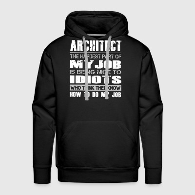 Architect the hardest part of my job is being nice - Men's Premium Hoodie