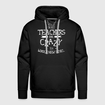 The best teachers bring crazy to a whole new level - Men's Premium Hoodie