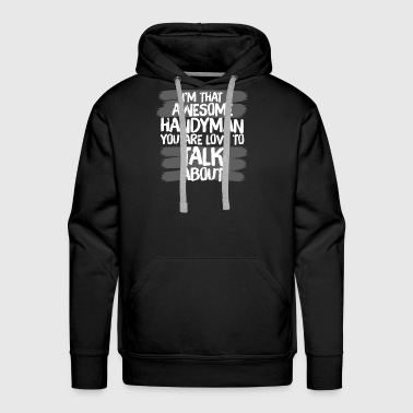 Im That Awesome Handyman You Talk About - Men's Premium Hoodie