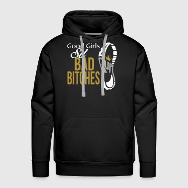 Good girls sit bad bitches run - Men's Premium Hoodie