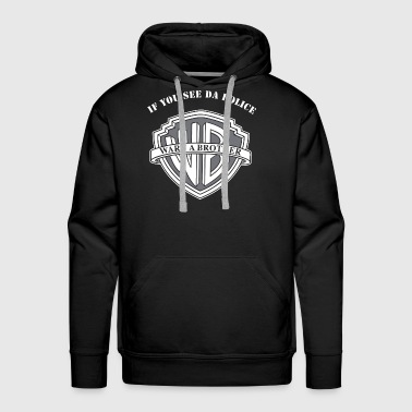 If You See The Police Warn A Brother - Men's Premium Hoodie