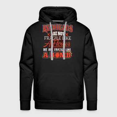 Redheads are not like a flower a bomb - Men's Premium Hoodie