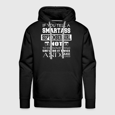 If you tell a smartass september girl not to do so - Men's Premium Hoodie
