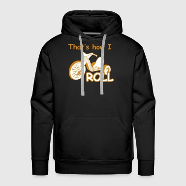 How I Roll Big Whell - Men's Premium Hoodie