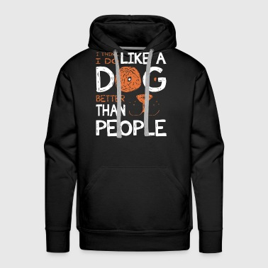 i think i do like a dog better than people - Men's Premium Hoodie