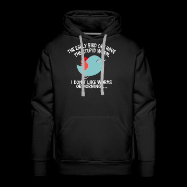 The Early Bird Can Have The Stupid Worm coloured - Men's Premium Hoodie