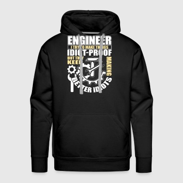 Engineer I Try To Make Things Idiot- Proof T Shirt - Men's Premium Hoodie