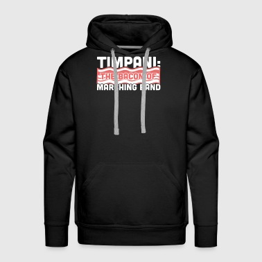 Timpani, The Bacon Of Marching Band - Men's Premium Hoodie