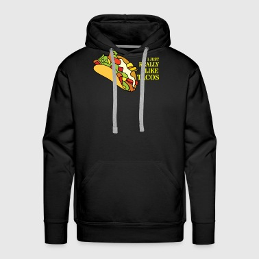 I just really like Tacos - Men's Premium Hoodie
