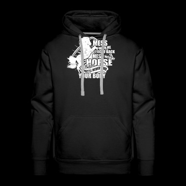 Mess With My Horse T Shirt - Men's Premium Hoodie