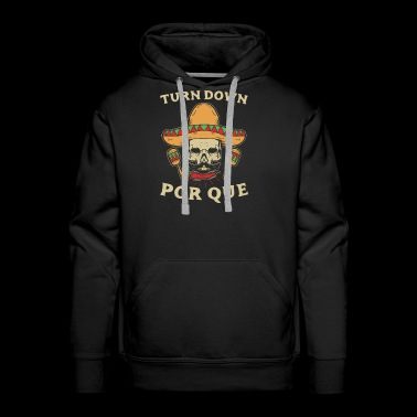 Turn down por que cinco de Mayo gift idea - Men's Premium Hoodie