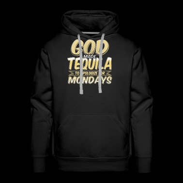 God Made Tequila To Apologize For Mondays - Men's Premium Hoodie