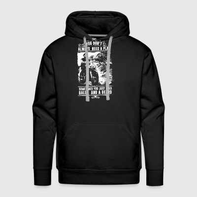 You don't always need a plan sometimes you just ne - Men's Premium Hoodie