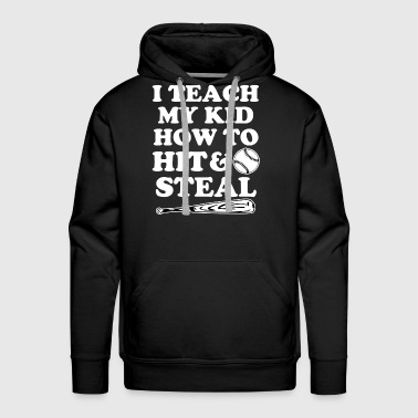 I Teach my kid how to Hit and Steal funny baseball - Men's Premium Hoodie
