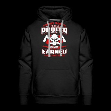 The Title Roofer Shirt - Men's Premium Hoodie