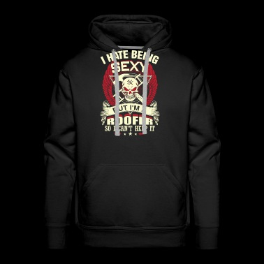 Roofer - I hate being sexy but I can't help it - Men's Premium Hoodie