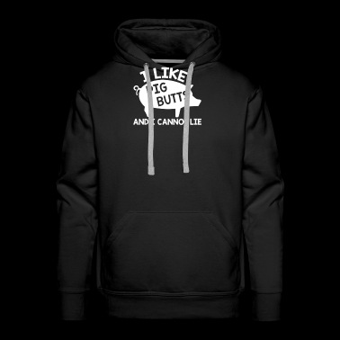 I Like Pig Butts And I Cannot Lie - Men's Premium Hoodie