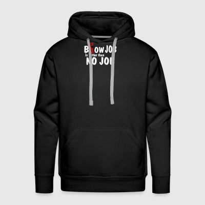 Blow Job Is Better Than No Job - Men's Premium Hoodie