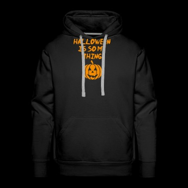 Halloween Is So My Thing - Men's Premium Hoodie