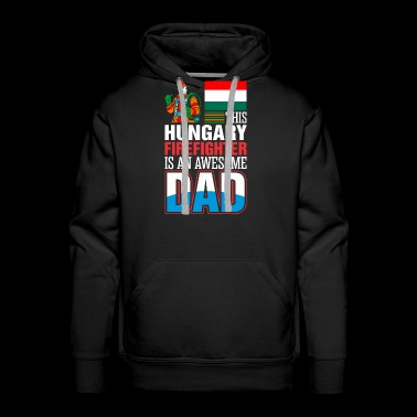 This Hungary Firefighter is An Awesome Dad - Men's Premium Hoodie