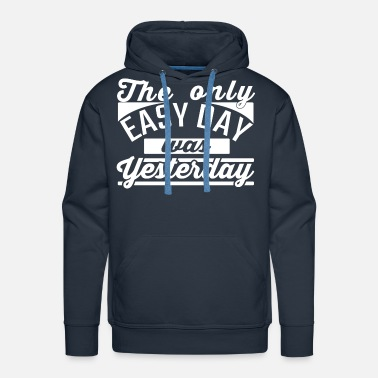 The Only Easy day, was yesterday - Men's Premium Hoodie