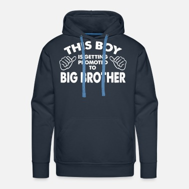 Big Family-This Boy Is Getting Promoted To Big Brother - Men's Premium Hoodie