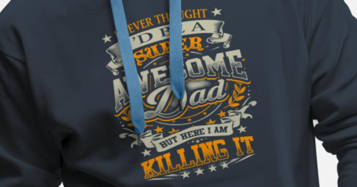 1ca30263 Awesome Dad Killing It Father's Day Shirt Gift Men's Premium Hoodie |  Spreadshirt