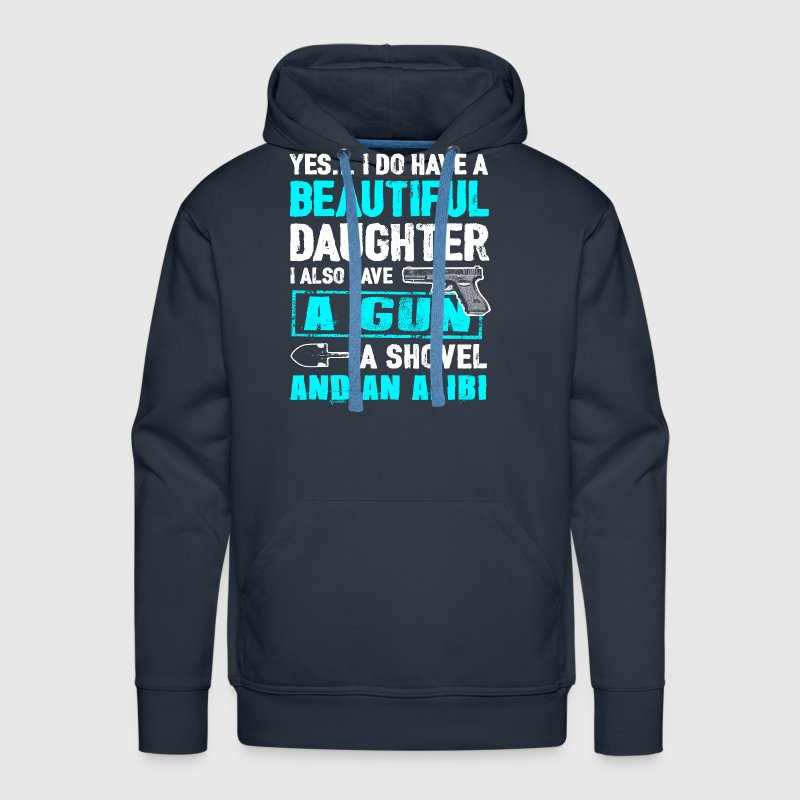 A Beautiful Daughter, A Gun, A Shovel And An Alibi - Men's Premium Hoodie