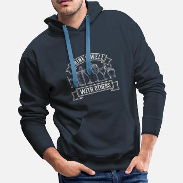 Sober Drinks Well With Others Alcohol Funny Gift - Men's Premium Hoodie