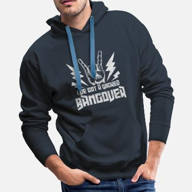 Band I've Got A Wicked Bangover Rock and Roll Music - Men's Premium Hoodie