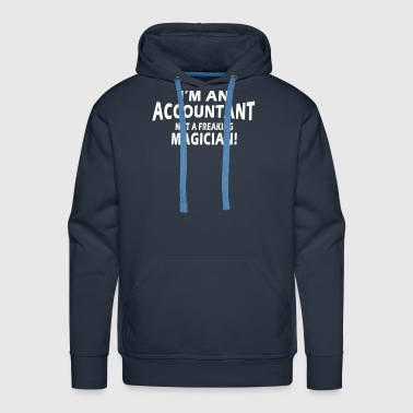Accountant Not Freaking Magician T-shirt - Men's Premium Hoodie