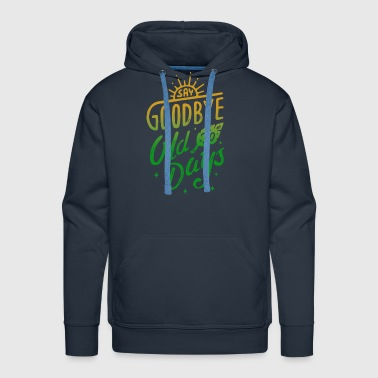 good bye to old days - Men's Premium Hoodie