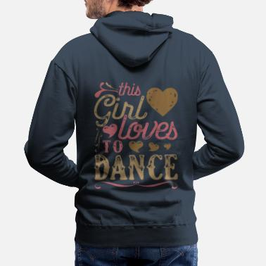 I Love Dance This Girl Loves To Dance Dancing - Men's Premium Hoodie