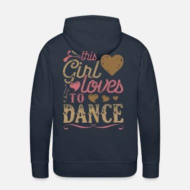 Dance This Girl Loves To Dance Dancing - Men's Premium Hoodie