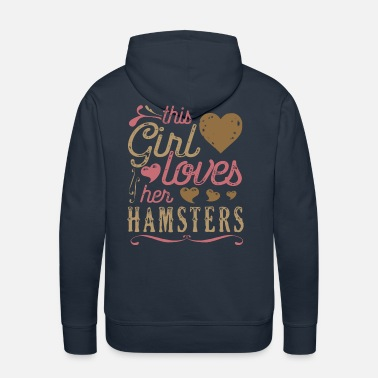 Hamster This Girl Loves Her Hamsters Hamster - Men's Premium Hoodie