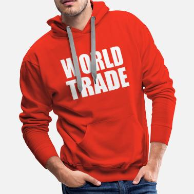 Trade World Trade Funny - Men's Premium Hoodie
