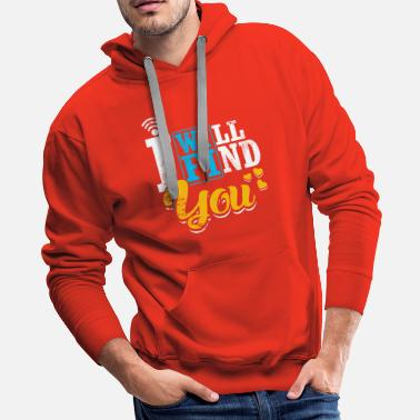 Strong I Will Find You Wifi funny quote Love Gift - Men's Premium Hoodie