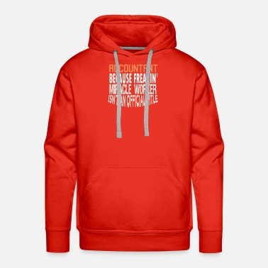 Choice Accountant because freakin miracle worker isn't an - Men's Premium Hoodie