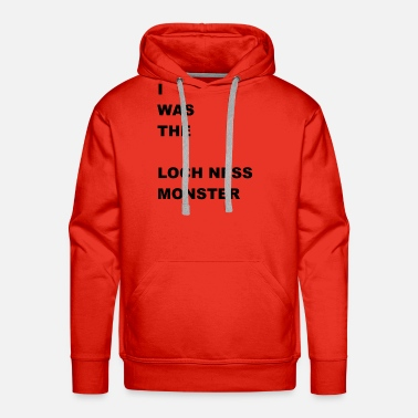 Loch Ness i WAS The Loch Ness Monster - Men's Premium Hoodie