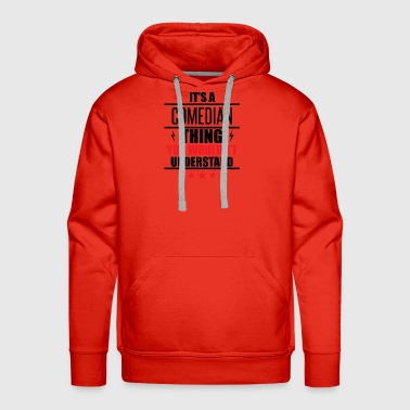 Comedian It's A Comedian Thing - Men's Premium Hoodie
