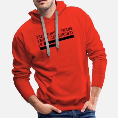 Censorship the worst thing about censorship is .......... - Men's Premium Hoodie