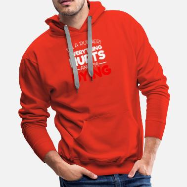Exercise Sarcastic Runner I'm a Runner Everything Hurts - Men's Premium Hoodie